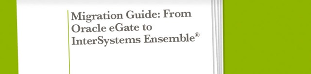 Migration Guide: eGate to Ensemble
